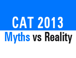 CAT 2013 Myth Vs Reality