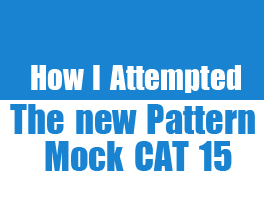"""CAT 2014 – How I Attempted New Pattern Mock CAT 15"" by Niraj Prasad"